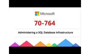 Microsoft 70-764 : Administering a SQL Database Infrastructure