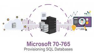 Microsoft 70-765 : Provisioning SQL Databases